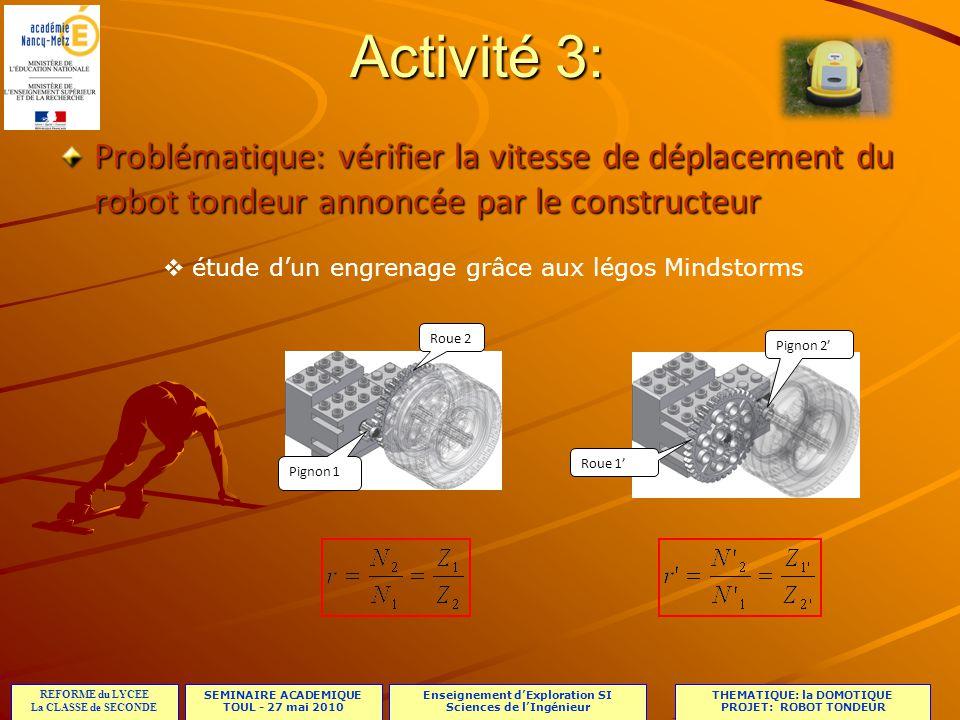 SEMINAIRE ACADEMIQUE TOUL - 27 mai 2010 REFORME du LYCEE La CLASSE de SECONDE Enseignement dExploration SI Sciences de lIngénieur THEMATIQUE: la DOMOTIQUE PROJET: ROBOT TONDEUR Moteur électrique 2 3 1 4 5 6 Roue (Ø de la roue : 240 mm) 0 application au réducteur du robot tondeur: Activité 3: N moteur r global N 6/0 = N roue/sol V roue/sol Cdcf vérifié?