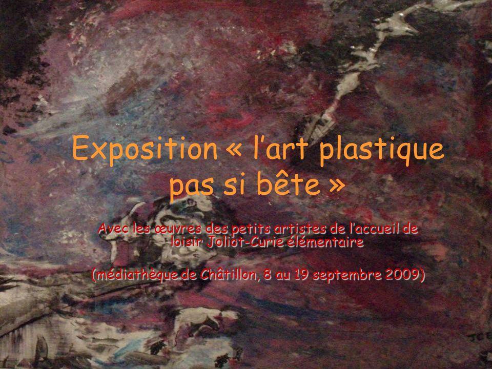 Exposition « lart plastique pas si bête » Avec les œuvres des petits artistes de laccueil de loisir Joliot-Curie élémentaire (médiathèque de Châtillon