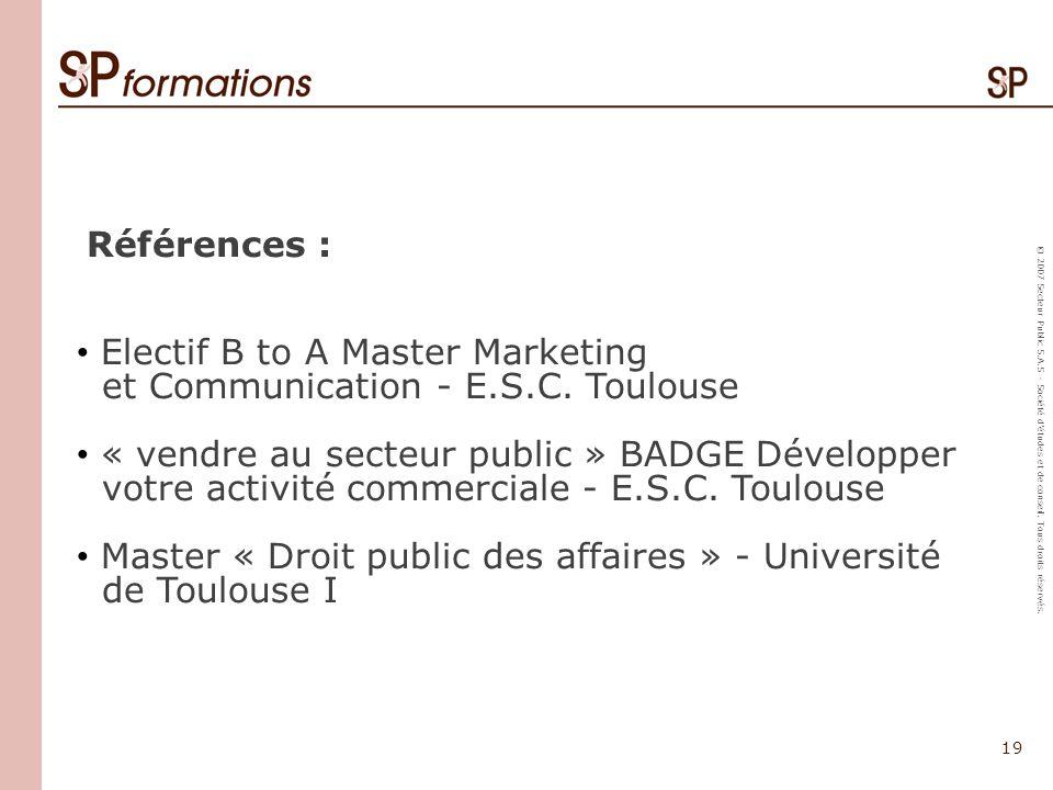 19 © 2007 Secteur Public S.A.S - Société détudes et de conseil. Tous droits réservés. Références : Electif B to A Master Marketing et Communication -
