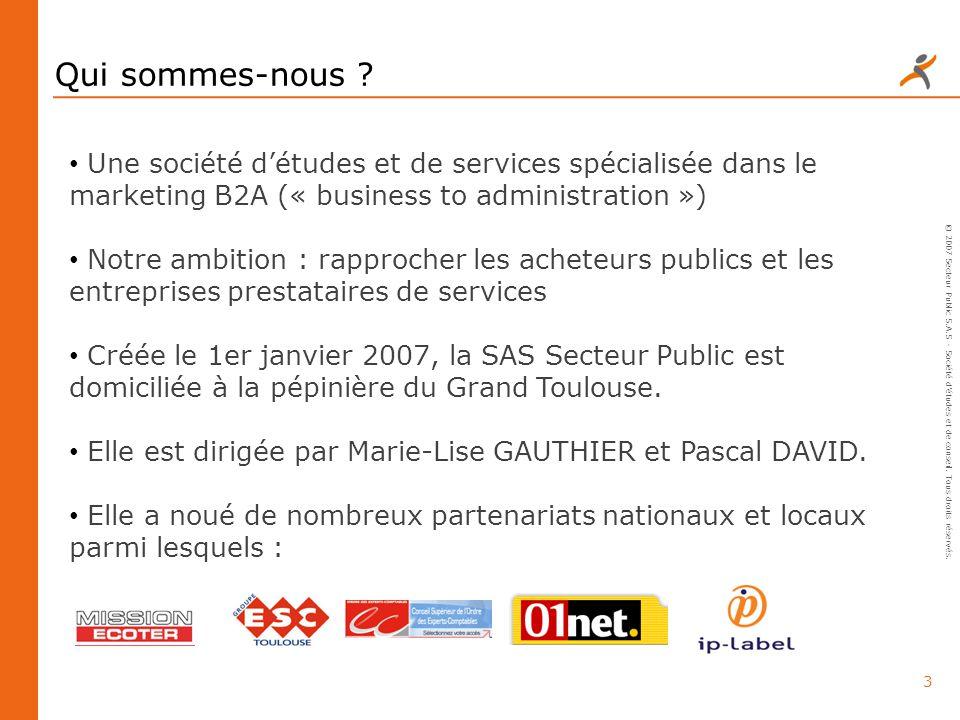 3 © 2007 Secteur Public S.A.S - Société détudes et de conseil. Tous droits réservés. Qui sommes-nous ? Une société détudes et de services spécialisée