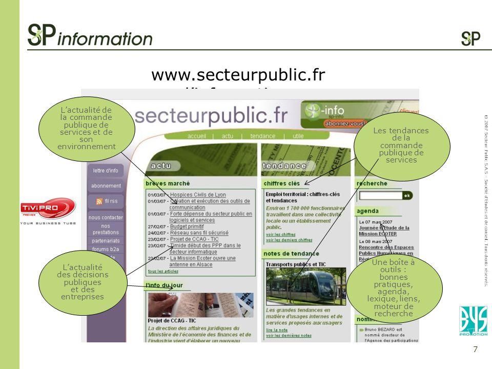 7 © 2007 Secteur Public S.A.S - Société détudes et de conseil. Tous droits réservés. www.secteurpublic.fr dinformations Lactualité de la commande publ