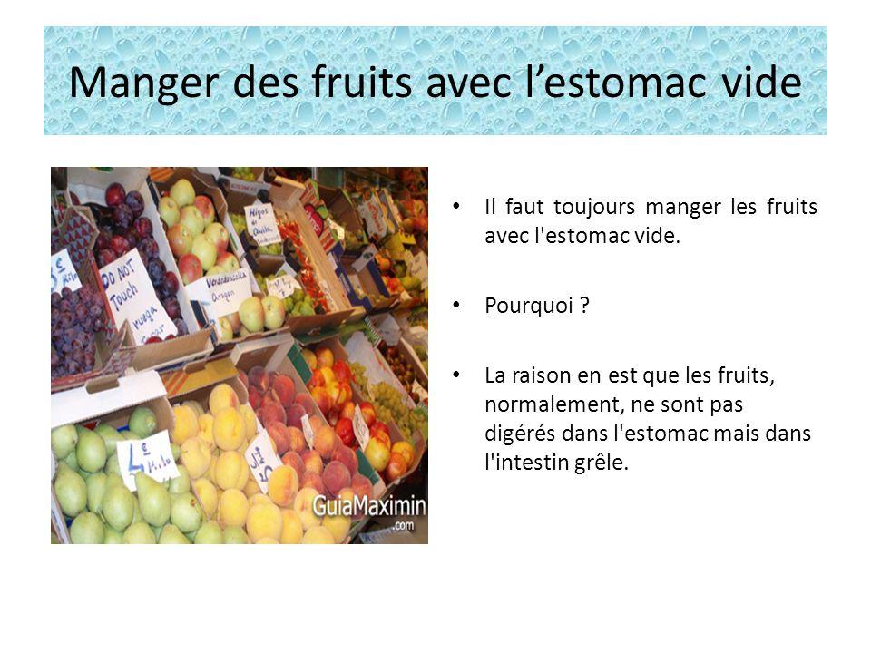 Manger des fruits avec lestomac vide Il faut toujours manger les fruits avec l estomac vide.