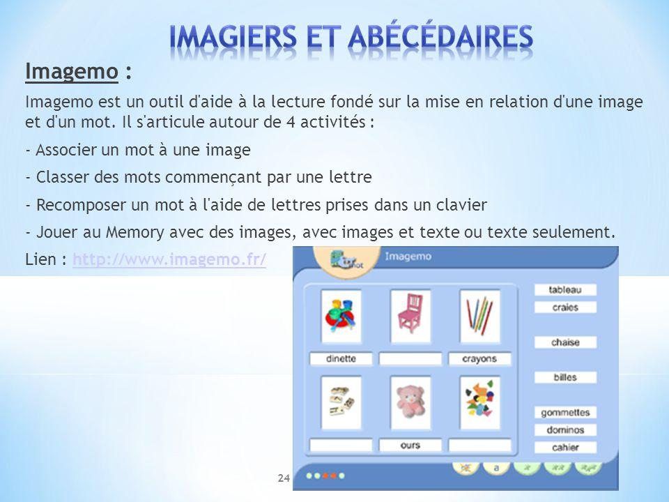 Imagemo : Imagemo est un outil d'aide à la lecture fondé sur la mise en relation d'une image et d'un mot. Il s'articule autour de 4 activités : - Asso