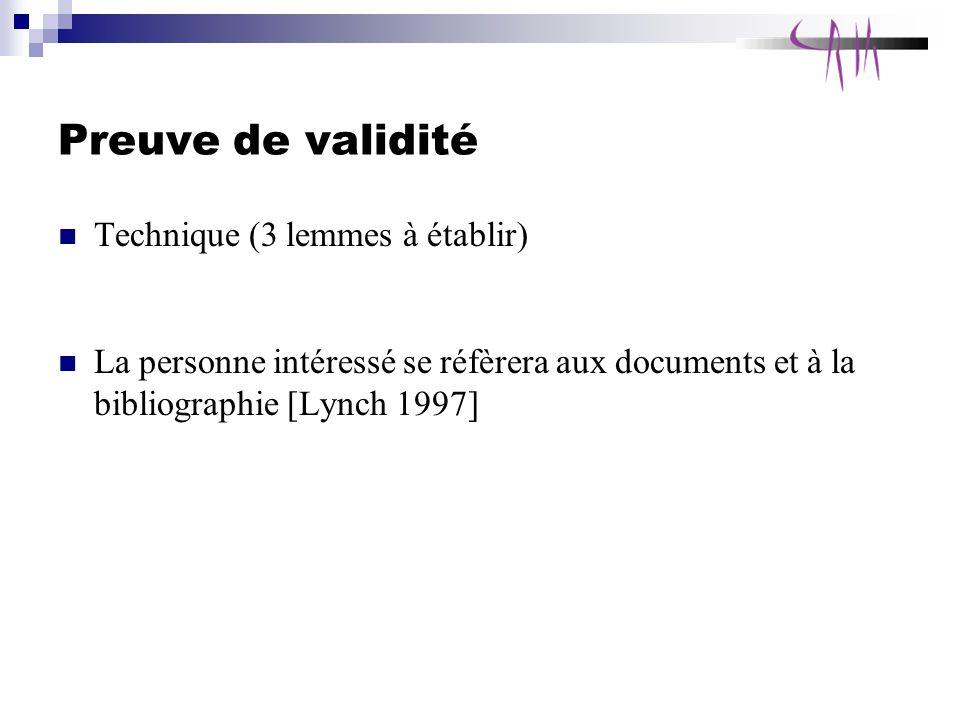 Preuve de validité Technique (3 lemmes à établir) La personne intéressé se réfèrera aux documents et à la bibliographie [Lynch 1997]