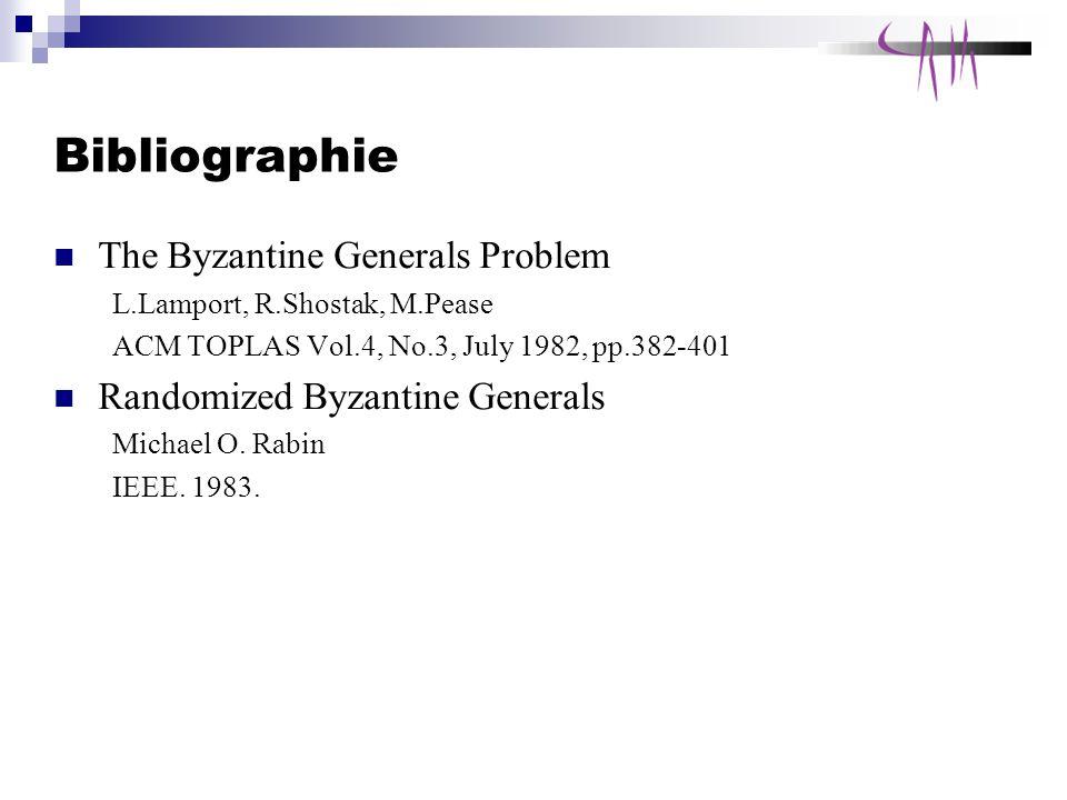 Bibliographie The Byzantine Generals Problem L.Lamport, R.Shostak, M.Pease ACM TOPLAS Vol.4, No.3, July 1982, pp.382-401 Randomized Byzantine Generals Michael O.