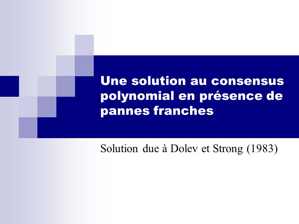 Une solution au consensus polynomial en présence de pannes franches Solution due à Dolev et Strong (1983)