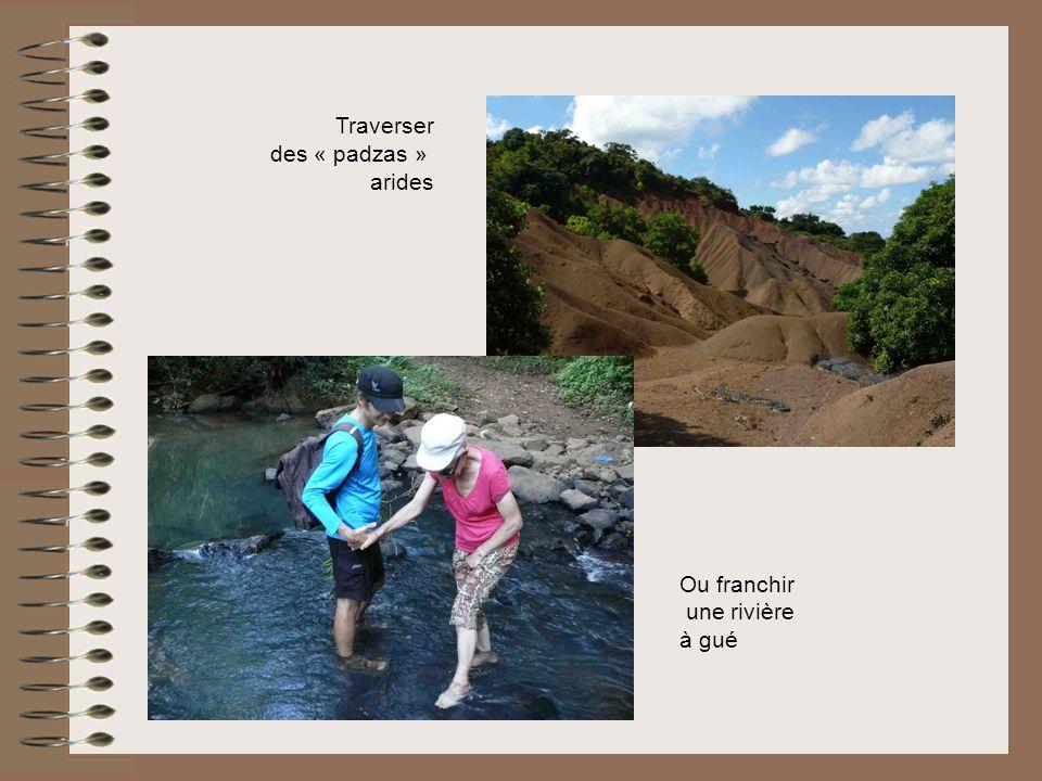 Traverser des « padzas » arides Ou franchir une rivière à gué