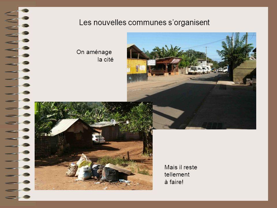 Les nouvelles communes sorganisent On aménage la cité Mais il reste tellement à faire!