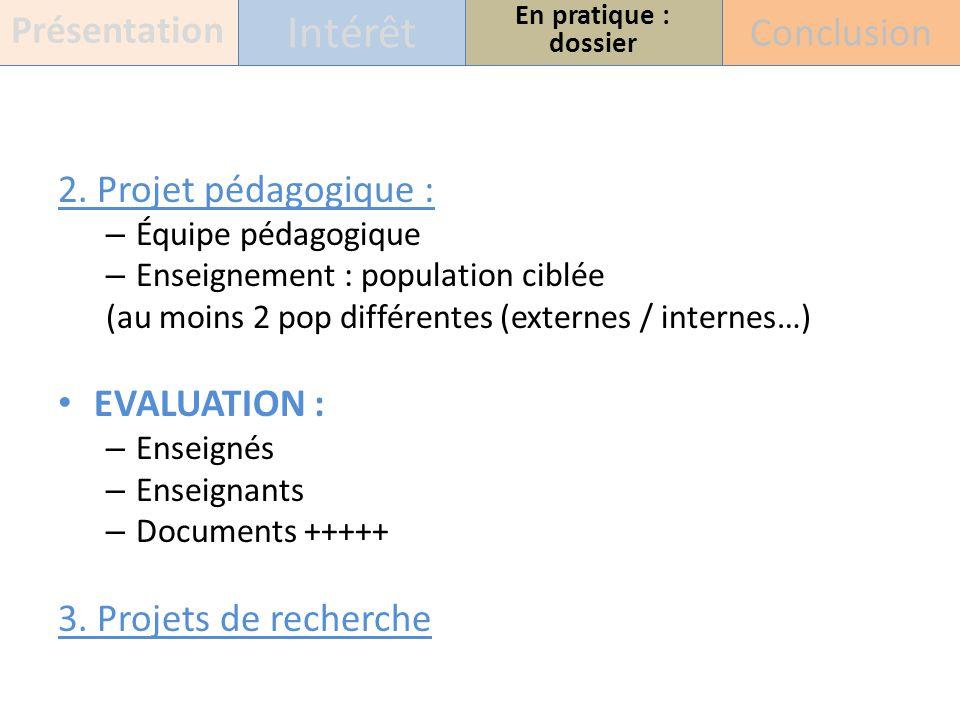 2. Projet pédagogique : – Équipe pédagogique – Enseignement : population ciblée (au moins 2 pop différentes (externes / internes…) EVALUATION : – Ense