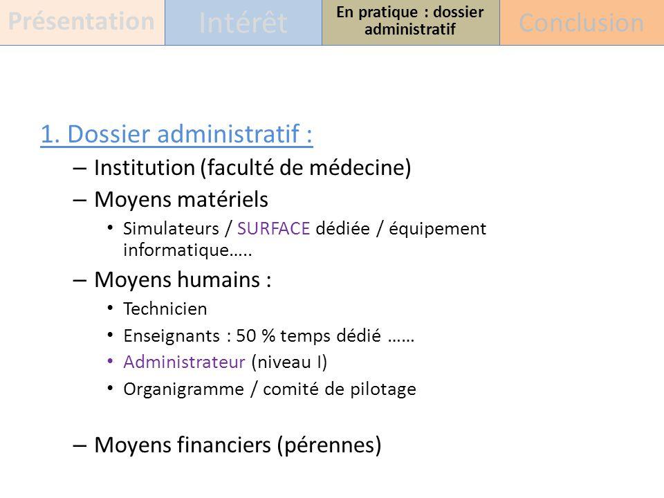 1. Dossier administratif : – Institution (faculté de médecine) – Moyens matériels Simulateurs / SURFACE dédiée / équipement informatique….. – Moyens h
