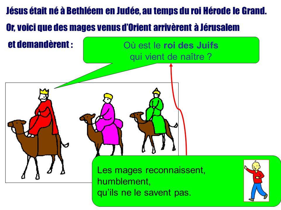 Jésus était né à Bethléem en Judée, au temps du roi Hérode le Grand. Or, voici que des mages venus dOrient arrivèrent à Jérusalem et demandèrent : Où