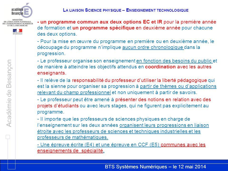 BTS Systèmes Numériques – le 12 mai 2014 Académie de Besançon L A LIAISON S CIENCE PHYSIQUE – E NSEIGNEMENT TECHNOLOGIQUE - un programme commun aux de