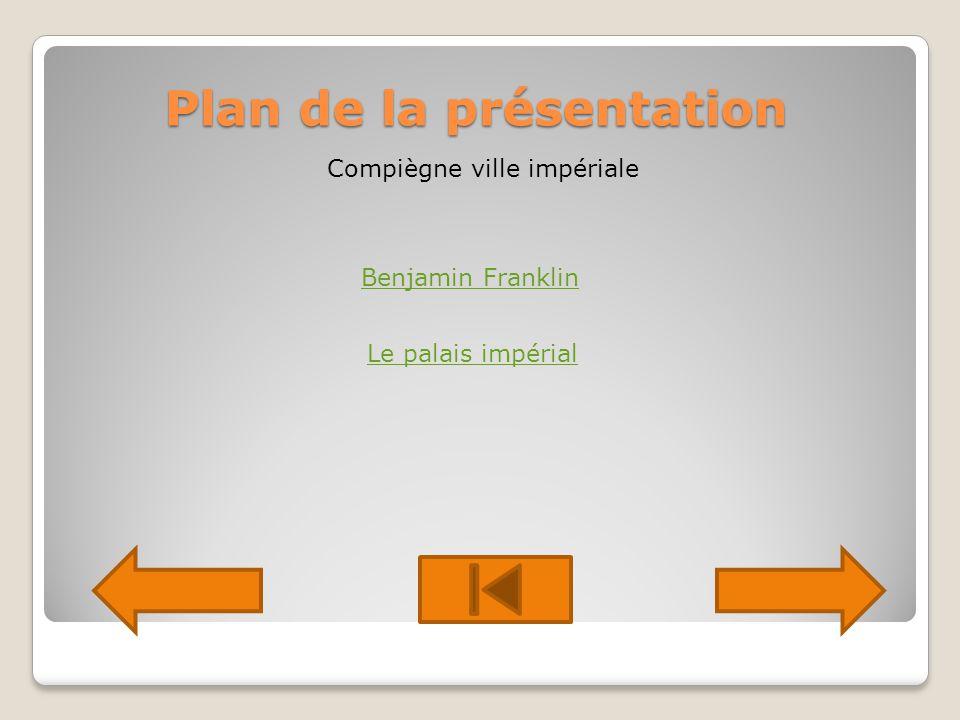 Plan de la présentation Compiègne ville impériale Benjamin Franklin Le palais impérial