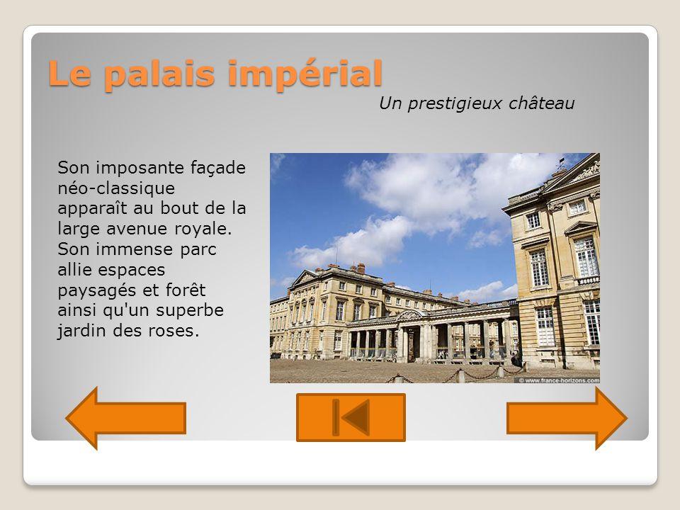 Le palais impérial Un prestigieux château Son imposante façade néo-classique apparaît au bout de la large avenue royale.
