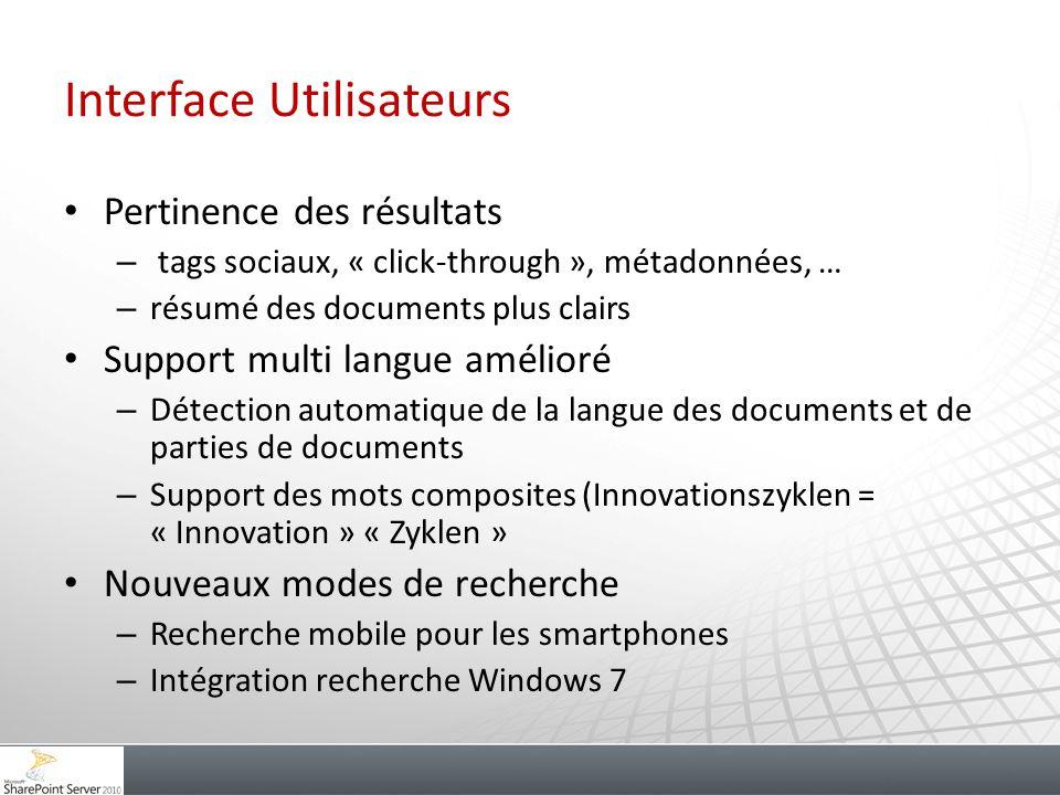Interface Utilisateurs Pertinence des résultats – tags sociaux, « click-through », métadonnées, … – résumé des documents plus clairs Support multi lan