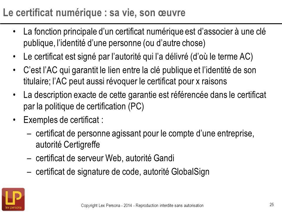 La fonction principale dun certificat numérique est dassocier à une clé publique, lidentité dune personne (ou dautre chose) Le certificat est signé pa