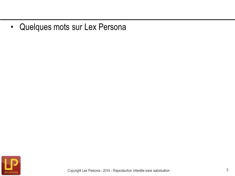 Quelques mots sur Lex Persona Copyright Lex Persona - 2014 - Reproduction interdite sans autorisation 3
