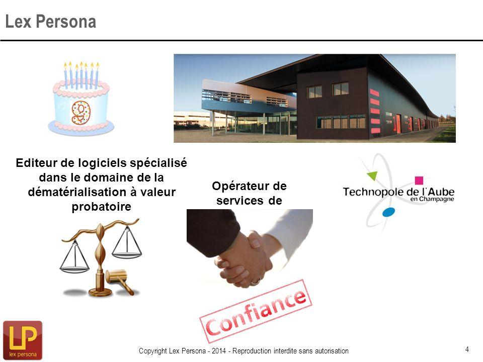 Lex Persona Copyright Lex Persona - 2014 - Reproduction interdite sans autorisation 4 Editeur de logiciels spécialisé dans le domaine de la dématérial