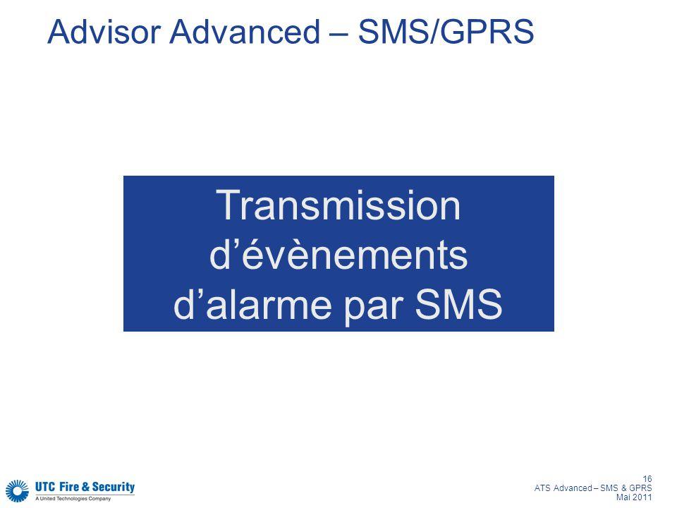 16 ATS Advanced – SMS & GPRS Mai 2011 Advisor Advanced – SMS/GPRS Transmission dévènements dalarme par SMS