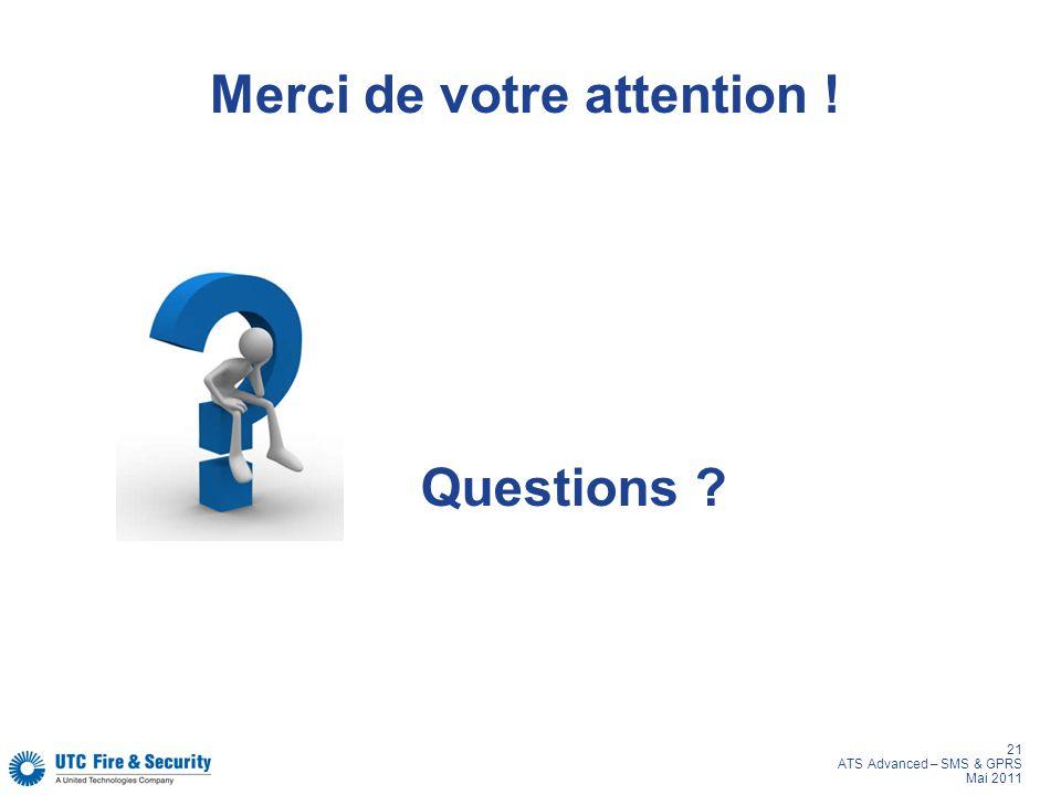 21 ATS Advanced – SMS & GPRS Mai 2011 Merci de votre attention ! Questions ?
