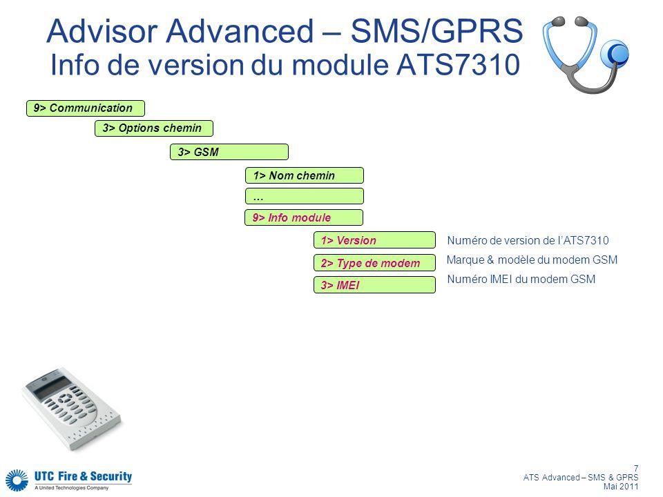 7 ATS Advanced – SMS & GPRS Mai 2011 Advisor Advanced – SMS/GPRS Info de version du module ATS7310 9> Communication 3> Options chemin 3> GSM 1> Nom ch