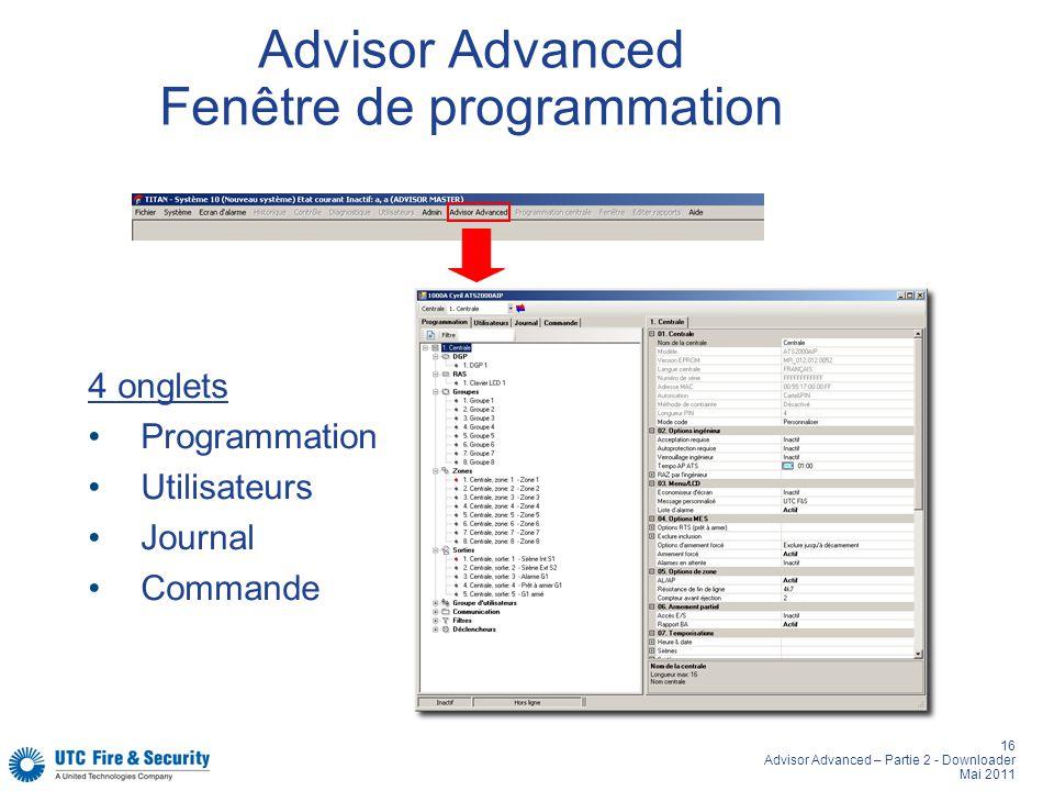 16 Advisor Advanced – Partie 2 - Downloader Mai 2011 Advisor Advanced Fenêtre de programmation 4 onglets Programmation Utilisateurs Journal Commande