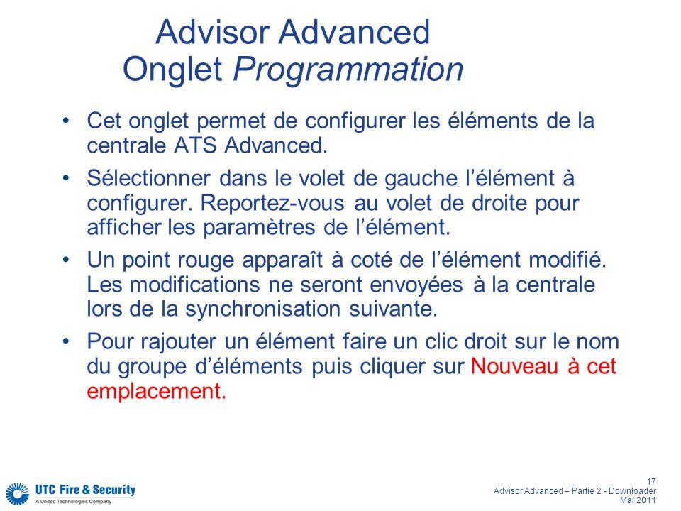17 Advisor Advanced – Partie 2 - Downloader Mai 2011 Advisor Advanced Onglet Programmation Cet onglet permet de configurer les éléments de la centrale ATS Advanced.
