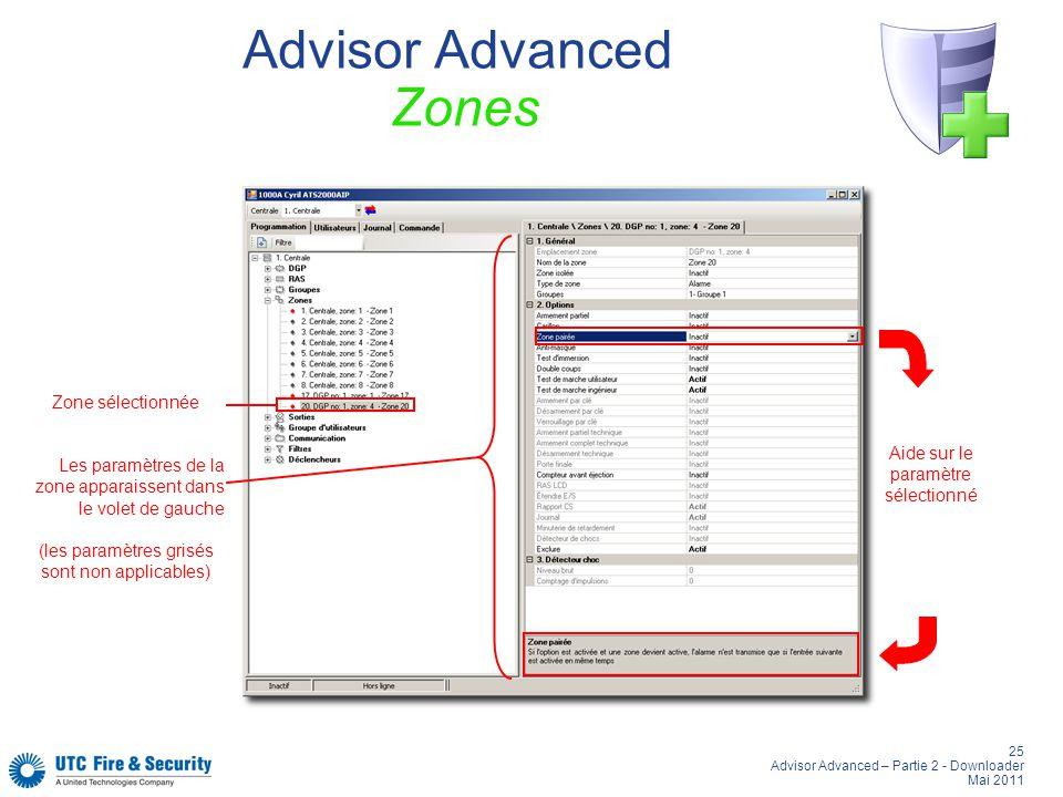 25 Advisor Advanced – Partie 2 - Downloader Mai 2011 Advisor Advanced Zones Aide sur le paramètre sélectionné Zone sélectionnée Les paramètres de la zone apparaissent dans le volet de gauche (les paramètres grisés sont non applicables)