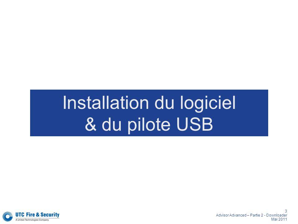 3 Advisor Advanced – Partie 2 - Downloader Mai 2011 Installation du logiciel & du pilote USB