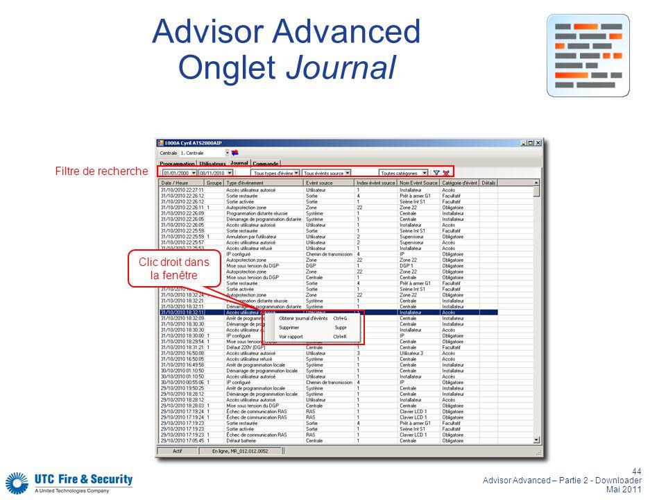44 Advisor Advanced – Partie 2 - Downloader Mai 2011 Advisor Advanced Onglet Journal Filtre de recherche Clic droit dans la fenêtre