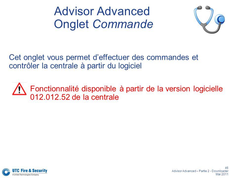 46 Advisor Advanced – Partie 2 - Downloader Mai 2011 Advisor Advanced Onglet Commande Cet onglet vous permet deffectuer des commandes et contrôler la