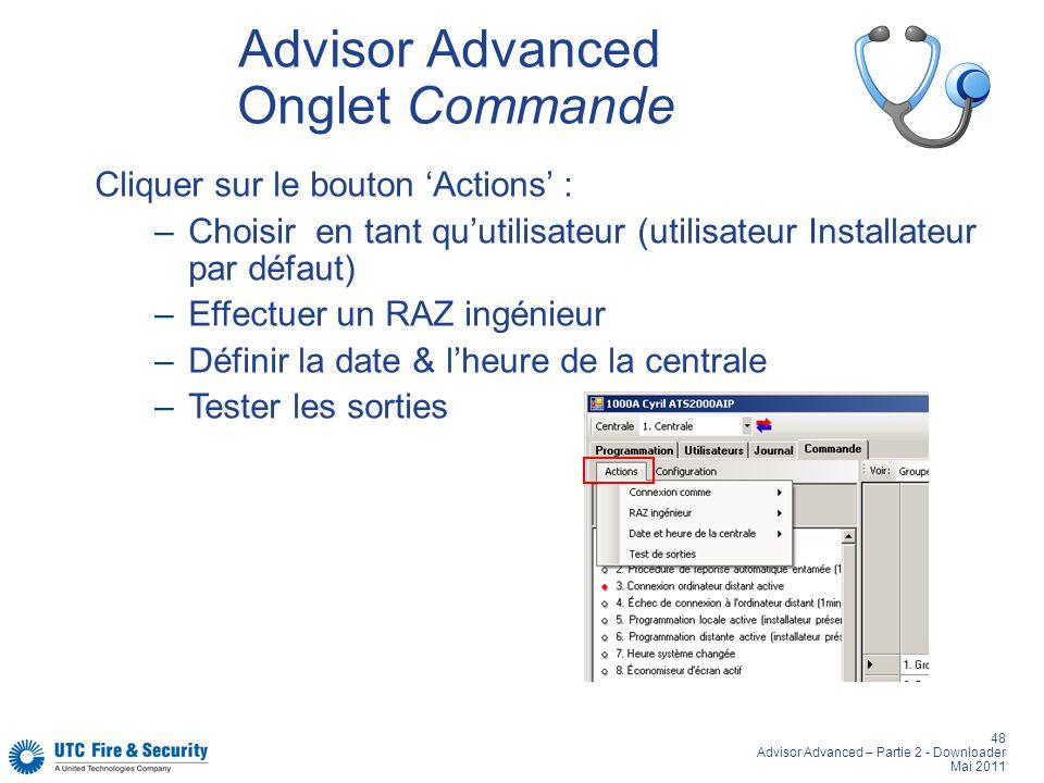 48 Advisor Advanced – Partie 2 - Downloader Mai 2011 Advisor Advanced Onglet Commande Cliquer sur le bouton Actions : –Choisir en tant quutilisateur (