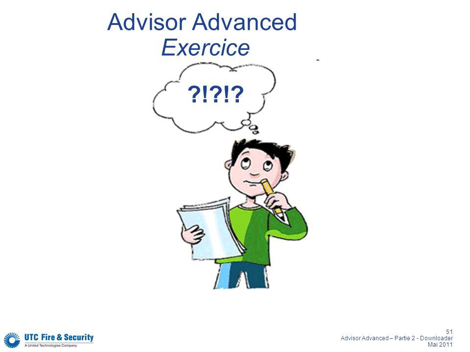 51 Advisor Advanced – Partie 2 - Downloader Mai 2011 Advisor Advanced Exercice ?!?!?