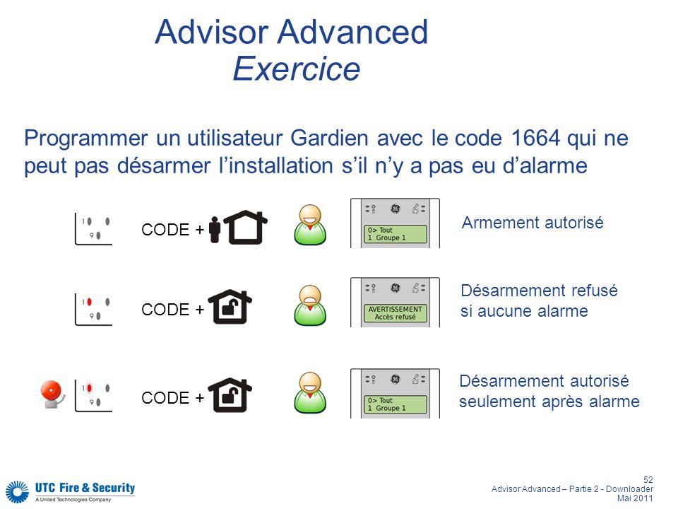 52 Advisor Advanced – Partie 2 - Downloader Mai 2011 Advisor Advanced Exercice Programmer un utilisateur Gardien avec le code 1664 qui ne peut pas dés