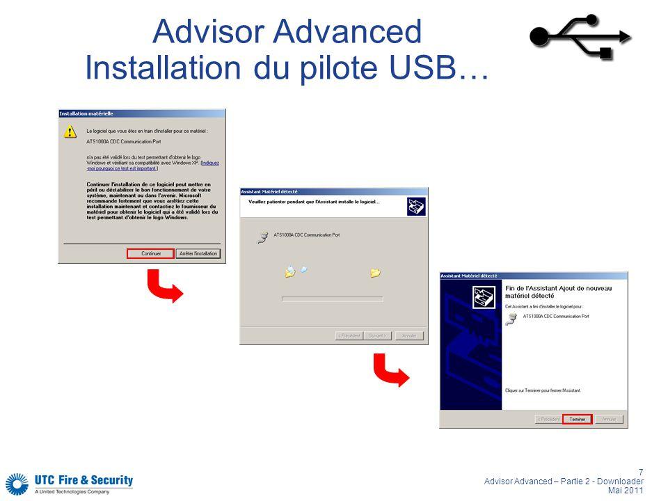 8 Advisor Advanced – Partie 2 - Downloader Mai 2011 Advisor Advanced Installation du pilote USB Numéro du port série Un nouveau port de communication série ATSx000A CDC… est installé sur lordinateur.