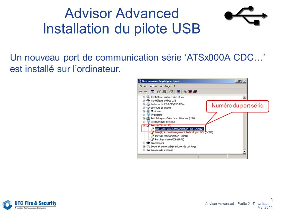 8 Advisor Advanced – Partie 2 - Downloader Mai 2011 Advisor Advanced Installation du pilote USB Numéro du port série Un nouveau port de communication