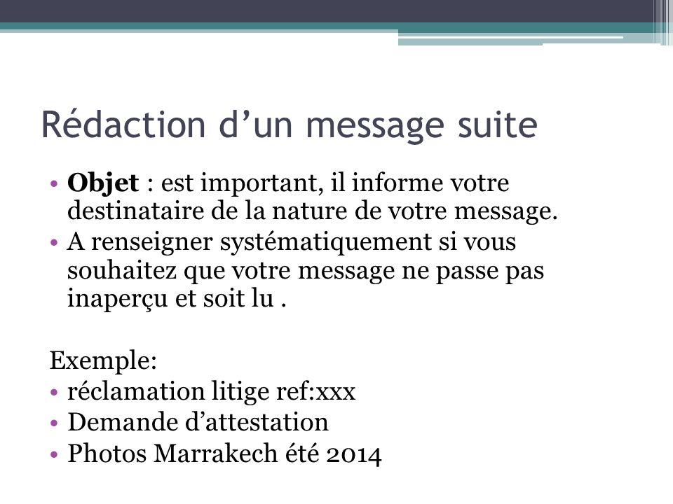 Rédaction dun message suite Objet : est important, il informe votre destinataire de la nature de votre message. A renseigner systématiquement si vous
