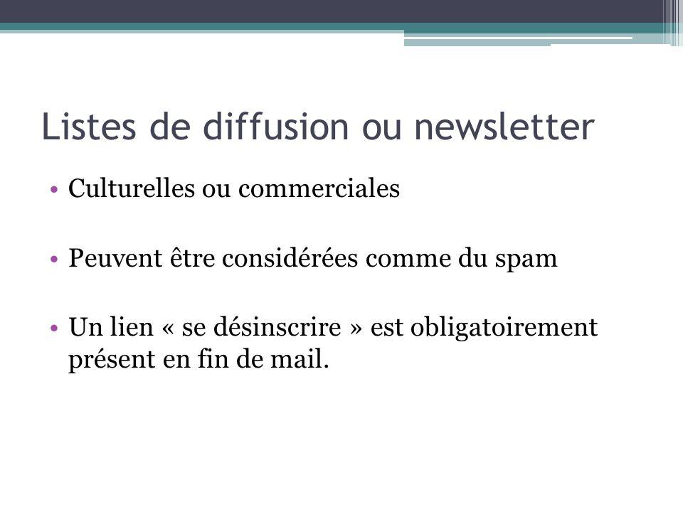 Listes de diffusion ou newsletter Culturelles ou commerciales Peuvent être considérées comme du spam Un lien « se désinscrire » est obligatoirement pr