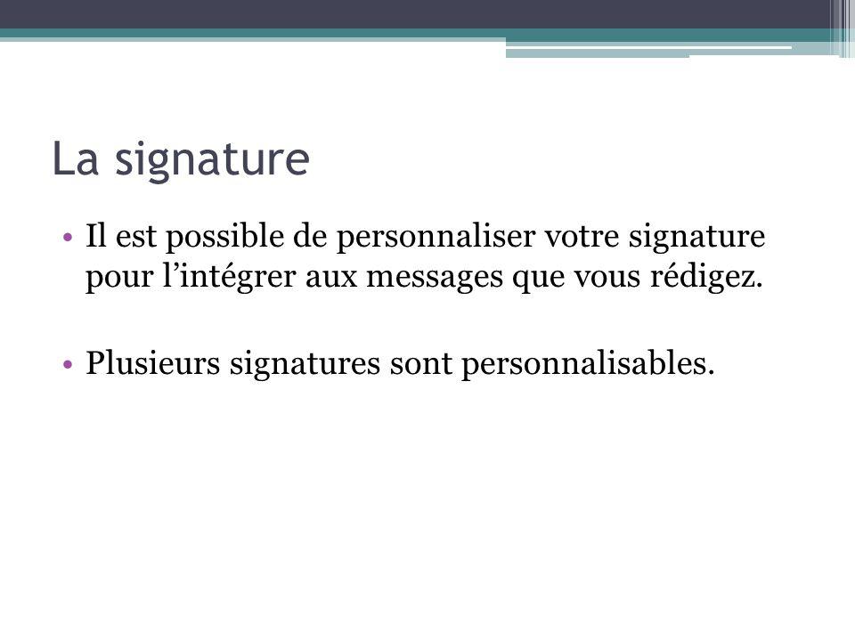 La signature Il est possible de personnaliser votre signature pour lintégrer aux messages que vous rédigez. Plusieurs signatures sont personnalisables