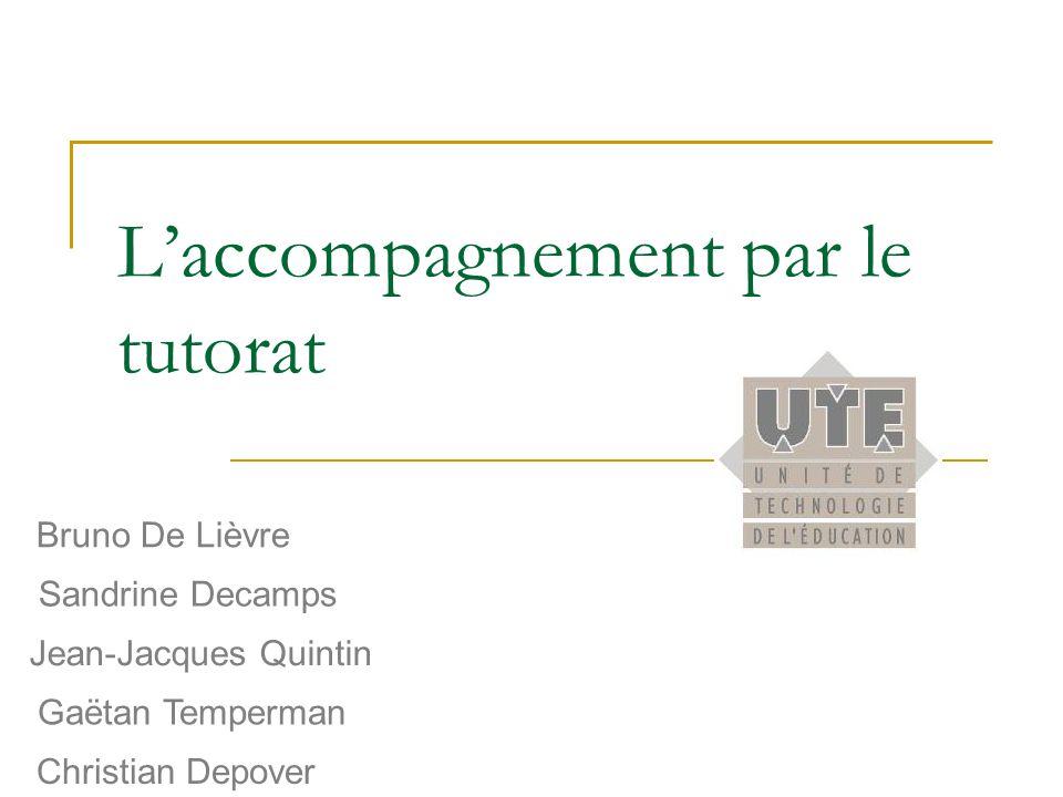 Laccompagnement par le tutorat Bruno De Lièvre Sandrine Decamps Jean-Jacques Quintin Christian Depover Gaëtan Temperman