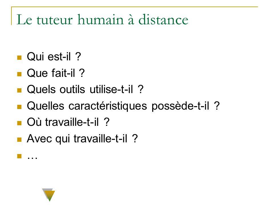 Le tuteur humain à distance Qui est-il ? Que fait-il ? Quels outils utilise-t-il ? Quelles caractéristiques possède-t-il ? Où travaille-t-il ? Avec qu