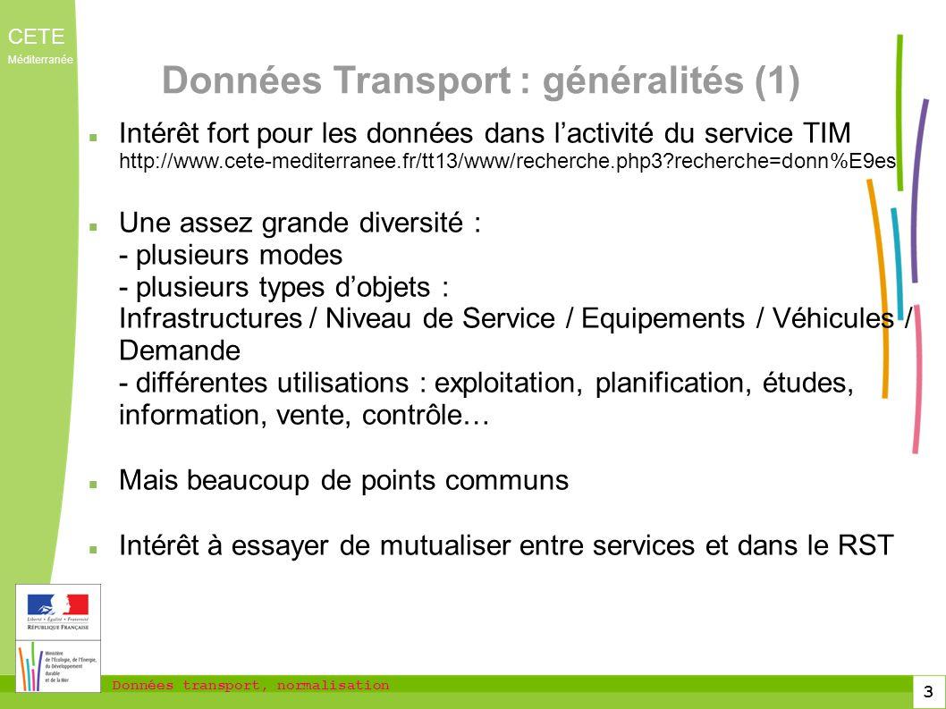 Données transport, normalisation CETE Méditerranée 3 Données Transport : généralités (1) Intérêt fort pour les données dans lactivité du service TIM h