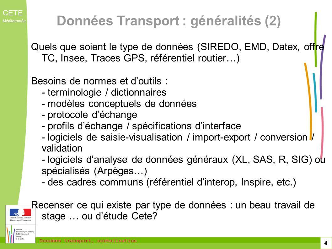 Données transport, normalisation CETE Méditerranée 4 Données Transport : généralités (2) Quels que soient le type de données (SIREDO, EMD, Datex, offr