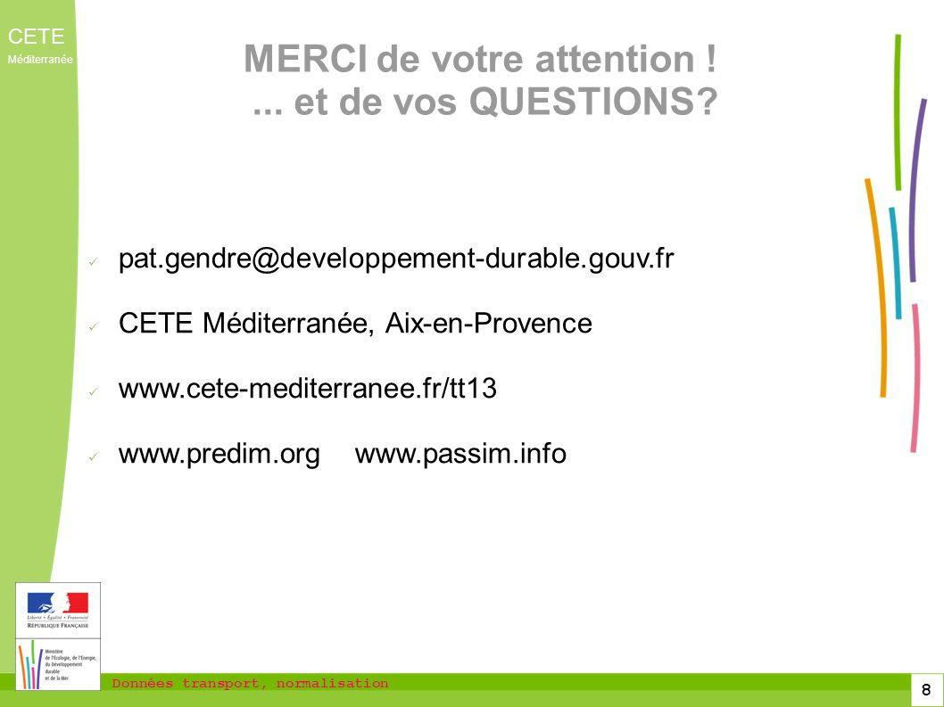 Données transport, normalisation CETE Méditerranée 8 MERCI de votre attention !... et de vos QUESTIONS? pat.gendre@developpement-durable.gouv.fr CETE