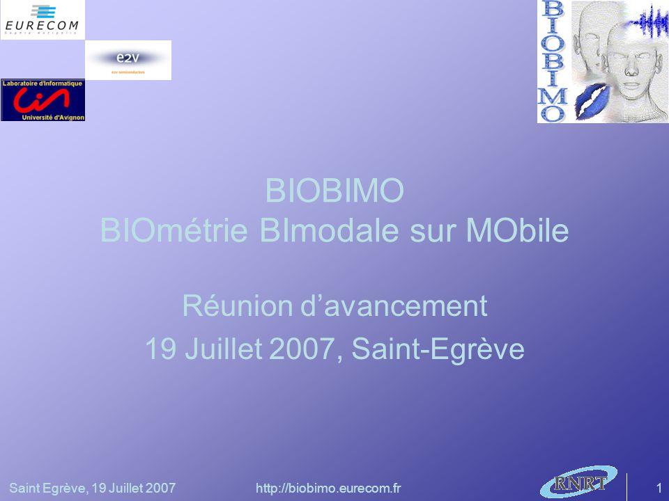 Saint Egrève, 19 Juillet 2007http://biobimo.eurecom.fr1 BIOBIMO BIOmétrie BImodale sur MObile Réunion davancement 19 Juillet 2007, Saint-Egrève