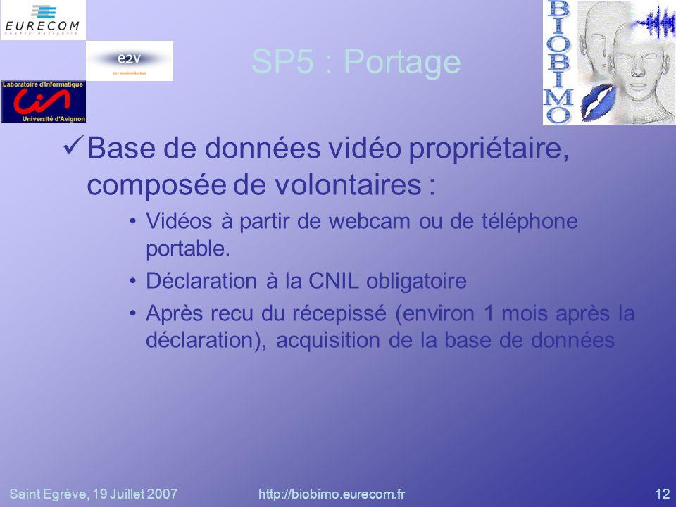 Saint Egrève, 19 Juillet 2007http://biobimo.eurecom.fr12 SP5 : Portage Base de données vidéo propriétaire, composée de volontaires : Vidéos à partir d