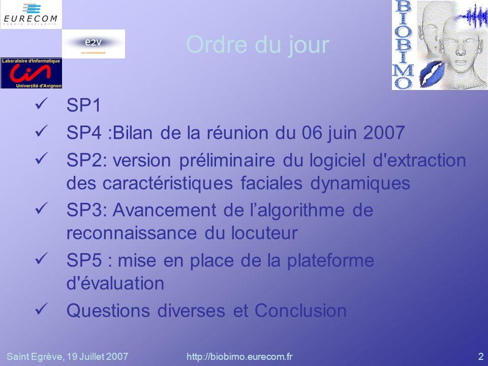 Saint Egrève, 19 Juillet 2007http://biobimo.eurecom.fr2 Ordre du jour SP1 SP4 :Bilan de la réunion du 06 juin 2007 SP2: version préliminaire du logici