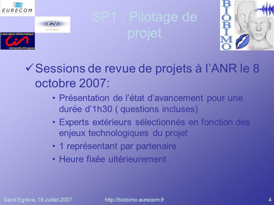 Saint Egrève, 19 Juillet 2007http://biobimo.eurecom.fr4 SP1 : Pilotage de projet Sessions de revue de projets à lANR le 8 octobre 2007: Présentation d