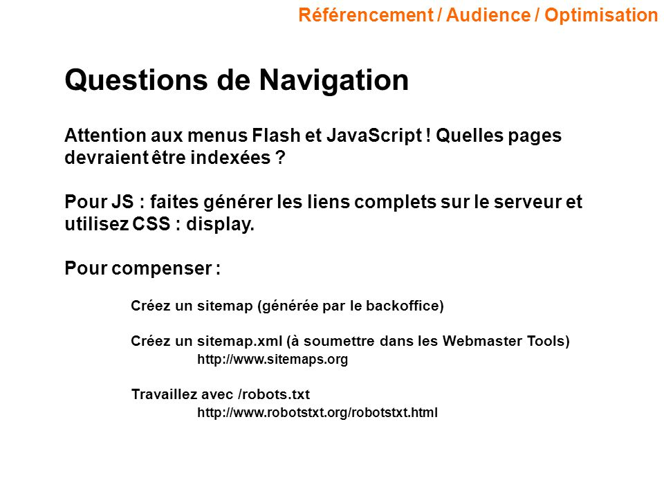 Référencement / Audience / Optimisation Questions de Navigation Attention aux menus Flash et JavaScript .