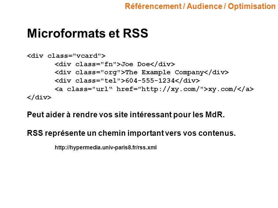 Référencement / Audience / Optimisation Microformats et RSS Joe Doe The Example Company 604-555-1234 xy.com/ Peut aider à rendre vos site intéressant pour les MdR.